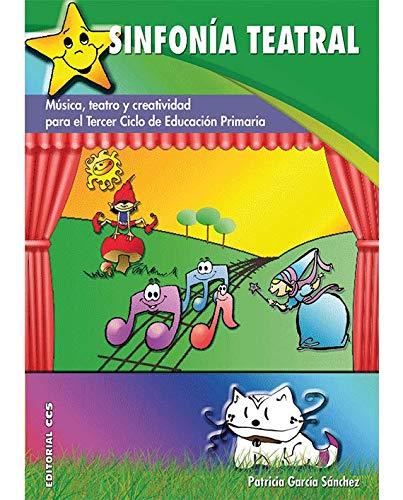 Sinfonía teatral: Música, teatro y creatividad para el Tercer ciclo de Educación Primaria (Pentagrama) - 9788498426571