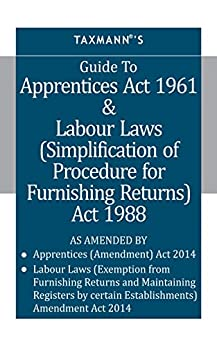 "Taxmann Guide To Apprentices Act 1961 & Labour Laws ( Simplification of Procedure for Furnishing Returns ) Act 1988 by [""Taxmann Publications Pvt. Ltd.""]"