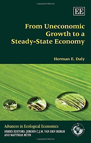 From Uneconomic Growth to a Steady-State Economy (Advances in Ecological Economics Series)