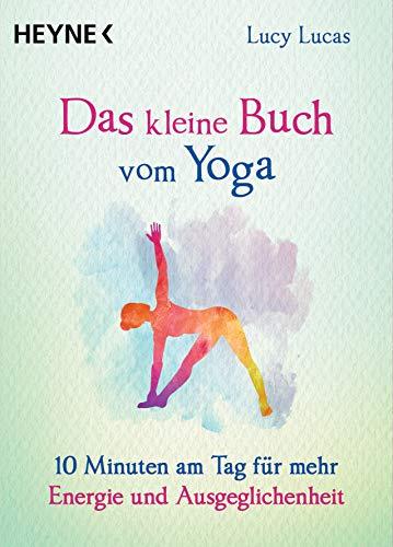 Das kleine Buch vom Yoga: 10 Minuten am Tag für mehr Energie ...