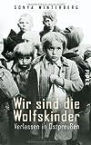 Produkt-Bild: Wir sind die Wolfskinder: Verlassen in Ostpreußen von Winterberg. Sonya (2012) Gebundene Ausgabe