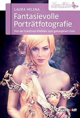 Kostüm Fotografin - Fantasievolle Porträtfotografie: Von der kreativen Bildidee zum gelungenen Foto (humboldt - Freizeit & Hobby)