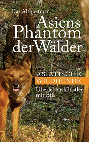 Asiens Phantom der Wälder: Asiatische Wildhunde. Überlebenskünstler mit Biss (Reihe