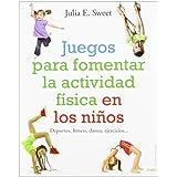 Juegos para fomentar la actividad física en los niños: Deportes, fitness, danza, ejercicios...