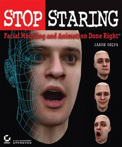 Stop Staring: Facial Modeling and Animation Done Right by Jason Osipa (2003-08-01)