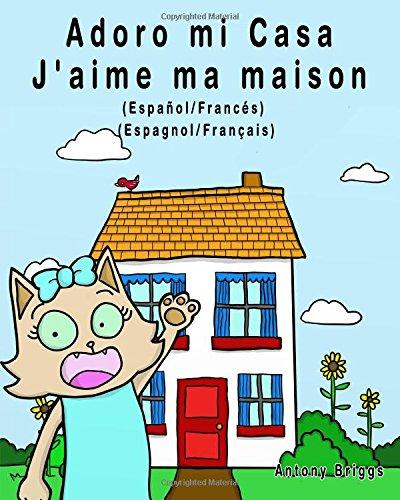 Adoro mi Casa - J'aime ma maison: Edición Bilingüe – Español/Francés (Rosie Cat)