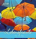Lebensfreude Tag für Tag 2017 - Postkartenkalender (15 x 16) - mit Zitaten
