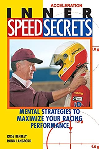 Inner Speed Secrets: Mental Strategies to maximise your racing performance: Race Driving Skills, Techniques and Strategies (Speed Secrets)