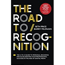 The Road to Recognition: The A-to-Z Guide to Personal Branding for Accelerating Your Professional Success in The Age of Digital Media (English Edition)