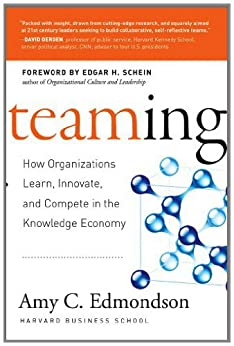 Teaming: How Organizations Learn, Innovate, and Compete in the Knowledge Economy (English Edition) von [Edmondson, Amy C.]
