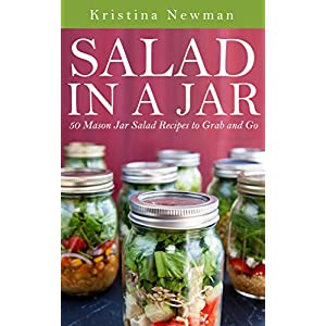 Salad in a Jar: Mason Jar Salad Recipes to Grab and Go (Healthy Salad recipes, Quick
