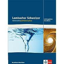 Lambacher Schweizer - Ausgabe Nordrhein-Westfalen - Neubearbeitung / Qualifikationsphase - Leistungskurs/Grundkurs: Schülerbuch
