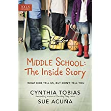 Middle School: The Inside Story: What Kids Tell Us, But Don't Tell You (English Edition)