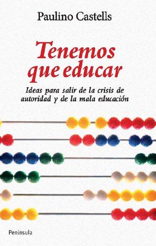 Tenemos que educar: Ideas para acabar con la crisis de autoridad y la mala educación (ATALAYA) por Paulino Castells
