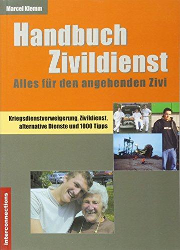 Handbuch Zivildienst - Alles für den angehenden Zivi: Kriegsdienstverweigerung, Zivildienst, alternative Dienste und 1000 Tipps (Jobs, Praktika, Studium)