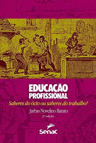 Educação profissional: Saberes do ócio ou saberes do trabalho ...