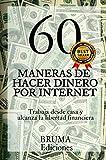 60 MANERAS DE HACER DINERO POR INTERNET: Trabaja desde casa hoy