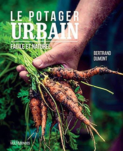 Le potager urbain: Facile et naturel par Bertrand DUMONT