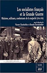 Les socialistes français et la Grande Guerre : Ministres, militants, combattants de la majorité (1914-1918)