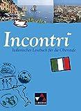 Incontri / Italienisches Lesebuch für die Oberstufe: Incontri / Incontri – Italienisches Lesebuch: Italienisches Lesebuch für die Oberstufe