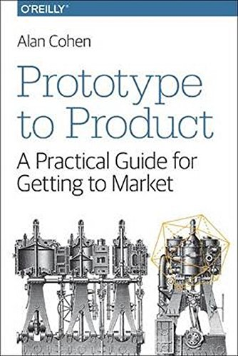 Prototype to Product: A Practical Guide for Getting to Market por Alan Cohen