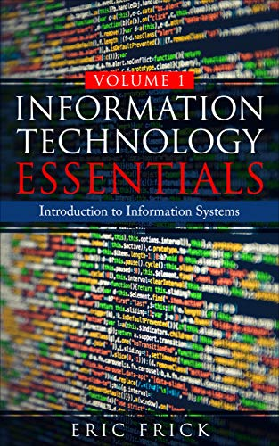 Information Technology Essentials Volume 1: Introduction to Information Systems (English Edition)