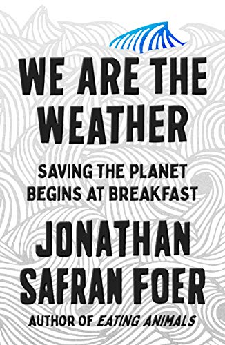 We Are the Weather: Saving the Planet Begins at Breakfast (English Edition)
