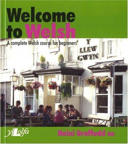 Welcome to Welsh: A Complete Welsh Course for Beginners: Written by Heini Gruffudd, 2006 Edition, (10. Arg) Publisher: Y Lolfa [Paperback]