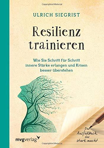 Resilienz trainieren: Wie Sie Schritt für Schritt innere Stärke erlangen und Krisen besser überstehen. Das Ausfüllbuch, das stark macht -