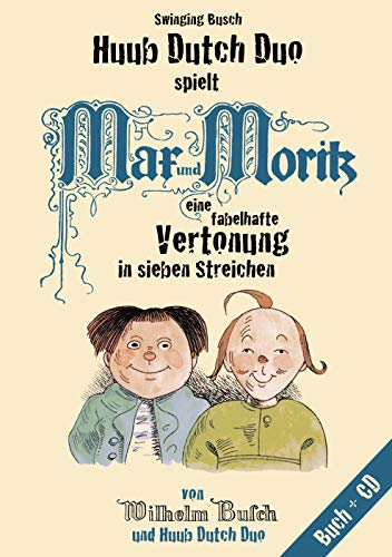 Swinging Busch - Huub Dutch Duo spielt Max & Moritz: Eine fabelhafte Vertonung in sieben Streichen (Inkl. CD)