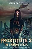 Frostitute 3: The Finishing School: A Violent Tale of Supernatural Revenge