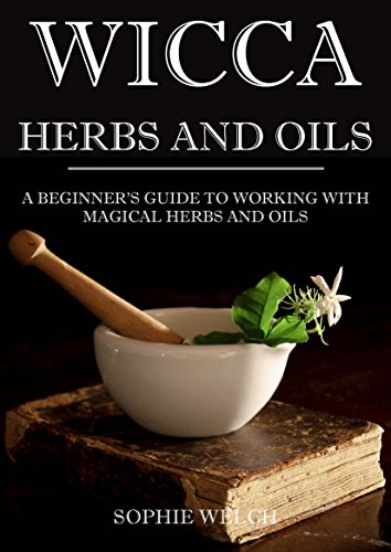 Wicca herbal magic: Wicca herbal book with simple spells: Guide for Creating a magical garden, magical spells, baths, Wicca oils and teas (wicca oils book, wicca herbs and oils) (English Edition)