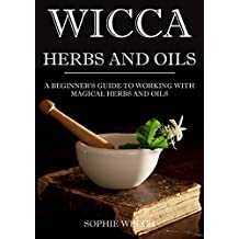 Wicca herbal magic: The Magic Wiccan guide for beginners: Herbs and oils for beginners in Wicca with simple spells (English Edition)