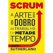 Scrum, a arte de fazer o dobro do trabalho em metade do tempo