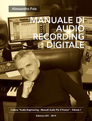 Manuale di Audio Recording Digitale: Recording Professionale per Home Studio (Audio engineering - Manuali Audio per il Fonico Vol. 1)