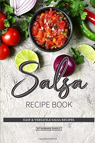 Salsa Recipe Book: Easy & Versatile Salsa Recipes (Mix Salsa)