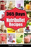 Nutribullet Recipes: 365 Days of Smoothie Recipes for Rapid Weight Loss, Detox & Burning Fat: Smoothie Recipes for Weight-Loss, Detox, Anti-Aging & So ... Loss Drinks, Anti-Aging, Juicing Recipes)