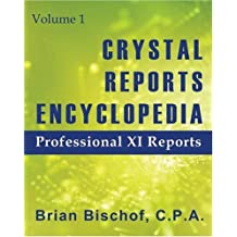Crystal Reports Encyclopedia: Professional XI Reports v. 1