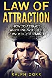 Law Of Attraction: How To Attract Anything With The Power Of Your Mind (Manifest Money, Mindfulness, Law Of Manifestation, Positive Thinking)