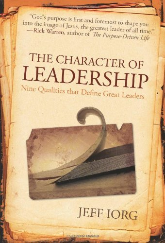 The Character of Leadership: Nine Qualities that Define Great Leaders by Jeff Iorg (2007-06-01)