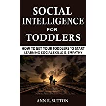 Social Intelligence for Toddlers: How to Get Your Toddlers to Start Learning Social Skills & Empathy (English Edition)