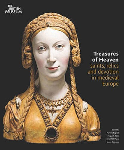 Treasure of heaven saints, relics and devotion in medieval europe /anglais
