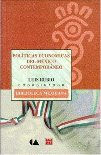 Pol-Ticas Econmicas del M'Xico Contemporneo (Biblioteca Mexicana) por Luis Rubio