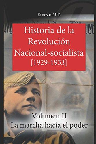 Historia de la Revolución Nacional-Socialista: La marcha hacia el poder (1929-1933) (Volumen) por Ernesto Milà
