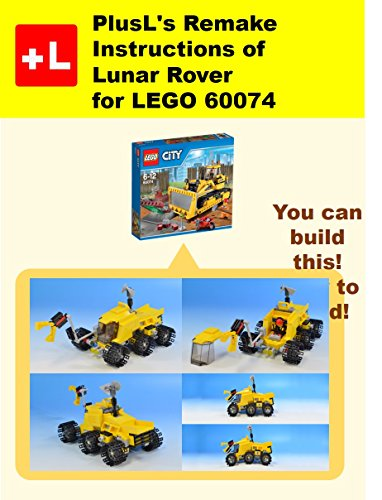 PlusL's Remake Instructions of Lunar Rover for LEGO 60074: You can build the Lunar Rover out of your own bricks! (English Edition)