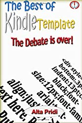 The Best of Kindle Template, The Debate is Over!: How to design a book with a maximum display on the Kindle that provides great experience for the reader?