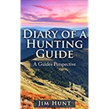 Diary Of A Hunting Guide: A Must Read for Any Guided Hunter (English Edition)