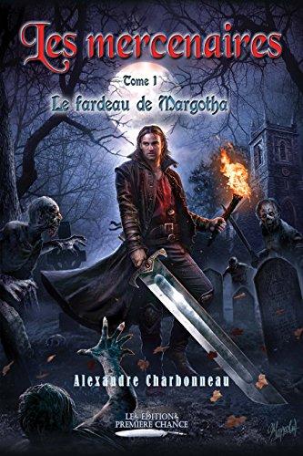 Les mercenaires - Le fardeau de Margotha de Alexandre Charbonneau 2016
