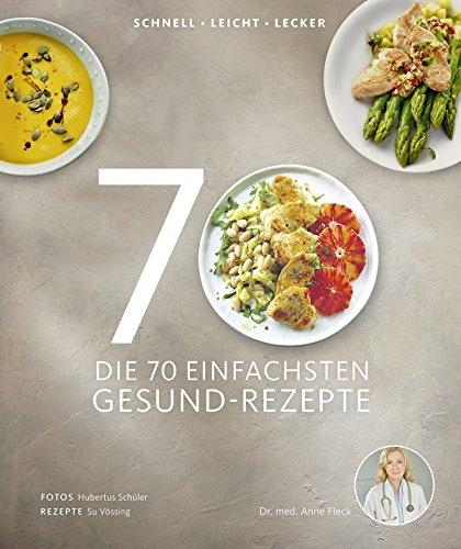 Preisvergleich Produktbild Die 70 einfachsten Gesund-Rezepte - Schnell, leicht, köstlich