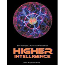 Higher Intelligence: How to Create a Functional Artificial Brain (English Edition)